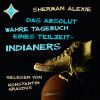 Sherman Alexie: Das absolut wahre Tagebuch eines Teilzeit-Indianers